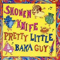 shonen-knife-pretty-little-baka-guy-discos