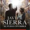 javier-sierra-el-fuego-invisible-novelas