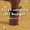 John Boyne – En El Corazón Del Bosque