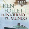 Novedad Literaria: Ken Follett – El Invierno Del Mundo – Novela