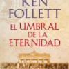 Ken Follett – El Umbral De La Eternidad