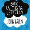 John Green – Bajo La Misma Estrella