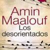 Amin Maalouf – Los Desorientados