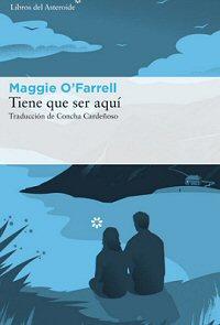 maggie-ofarrell-tiene-queser-aqui-novelas