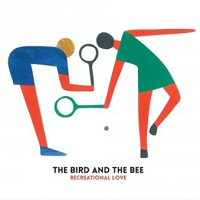 the bird and the bee recreational love