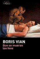 boris-vian-que-se-mueran-los-feos-novela