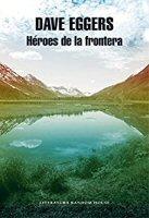 dave-eggers-heroes-de-la-frontera-novelas