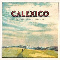 calexico-the-thread-that-keep-us-album