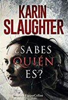 karin-slaughter-sabes-quien-es-novelas