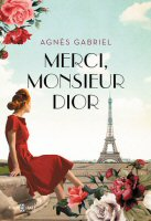 agnes-gabriel-merci-monsieur-dior-sinopsis-libros