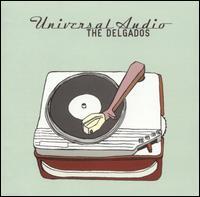 The Delgados – Universal Audio (2004)