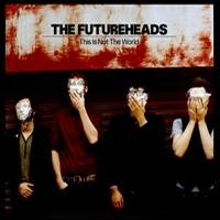 this is not the world futureheads