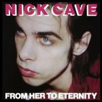 nick cave album review from her to eternity discografia