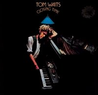 Tom Waits Closing time (1973)
