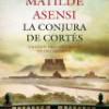 Matilde Asensi – La Conjura De Cortés