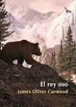 el rey oso the grizzly king james Oliver curwood portada cover book libro
