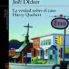 Jöel Dicker – La Verdad Sobre El Caso Harry Quebert