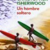 Christopher Isherwood – Un Hombre Soltero