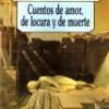 Horacio Quiroga – Cuentos De Amor De Locura y De Muerte