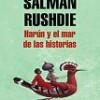 Salman Rushdie – Harún y El Mar De Las Historias